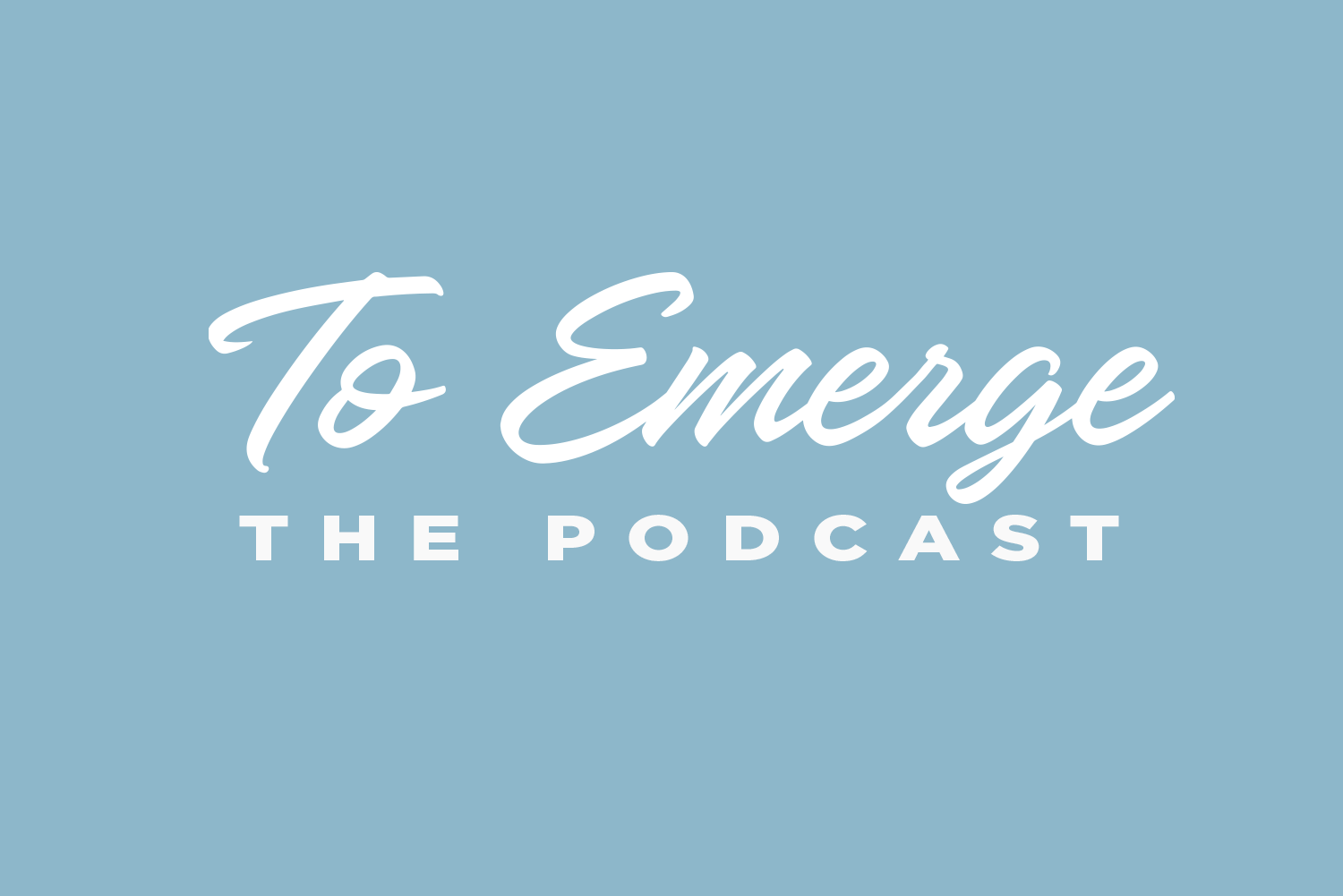 To Emerge The Podcast
